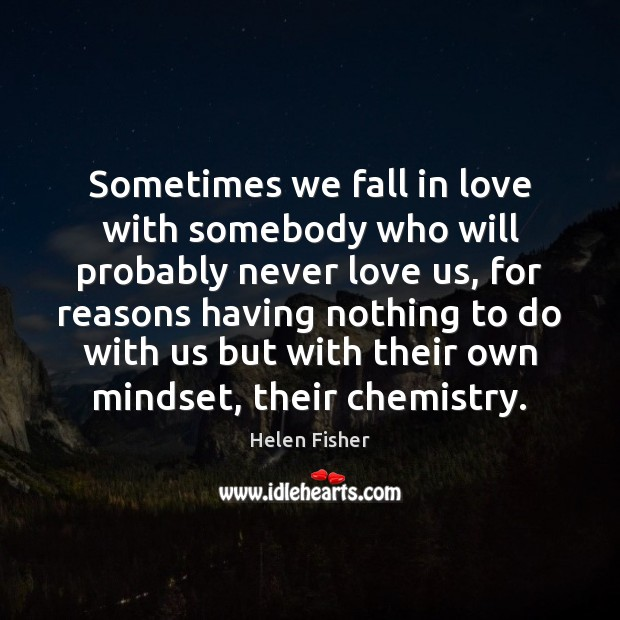 Image, Sometimes we fall in love with somebody who will probably never love