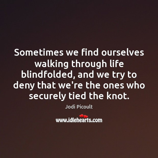 Sometimes we find ourselves walking through life blindfolded, and we try to Image
