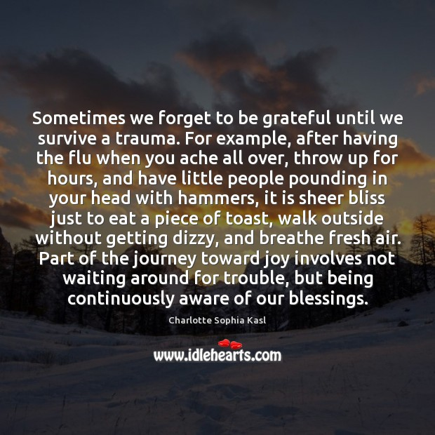 Sometimes we forget to be grateful until we survive a trauma. For Image