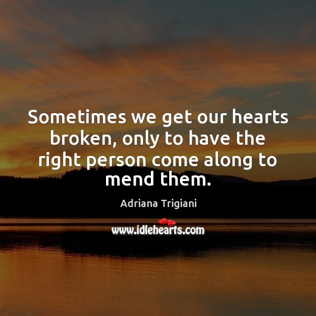 Sometimes we get our hearts broken, only to have the right person come along to mend them. Image