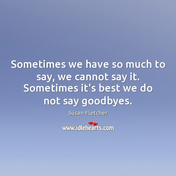 Sometimes we have so much to say, we cannot say it. Sometimes Image