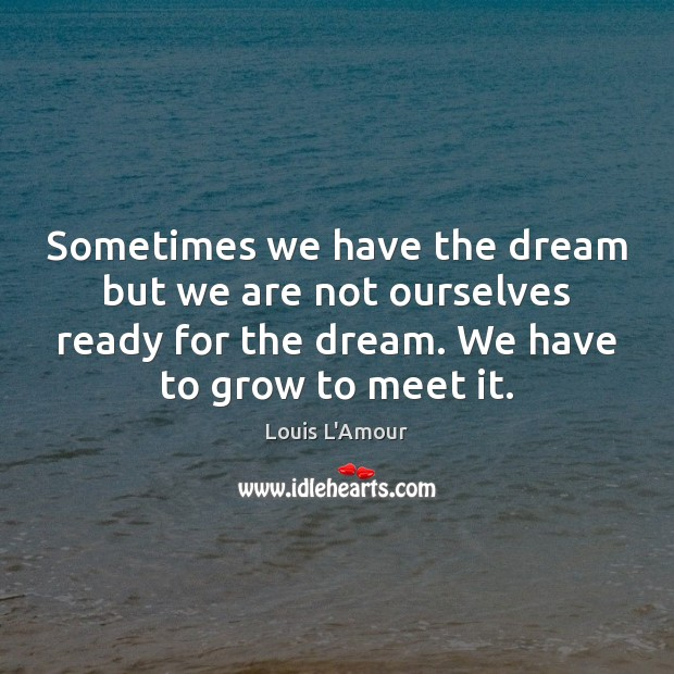 Sometimes we have the dream but we are not ourselves ready for Image