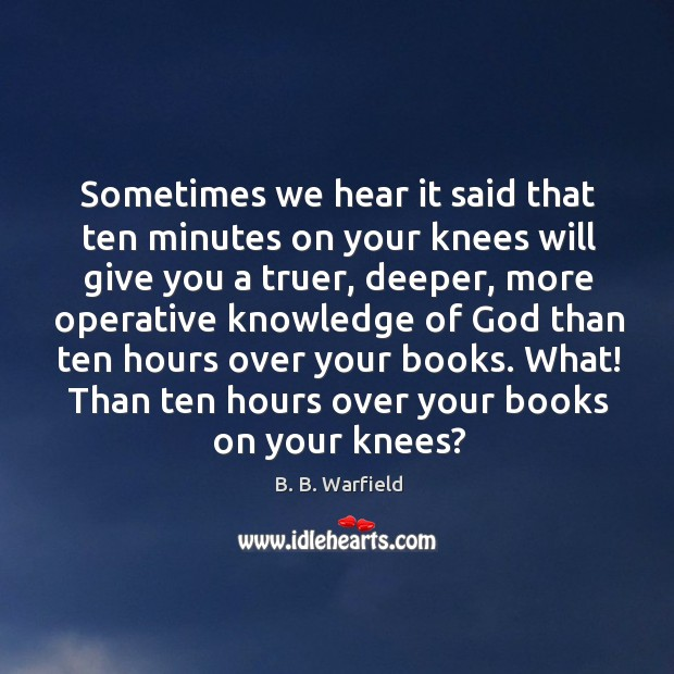 Sometimes we hear it said that ten minutes on your knees will Image