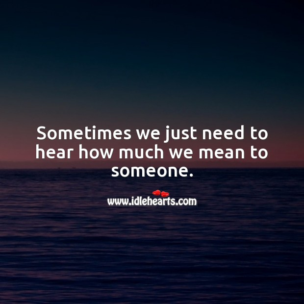 Sometimes we just need to hear how much we mean to someone. Relationship Quotes Image