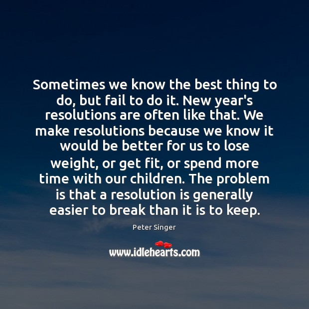 Sometimes we know the best thing to do, but fail to do Fail Quotes Image