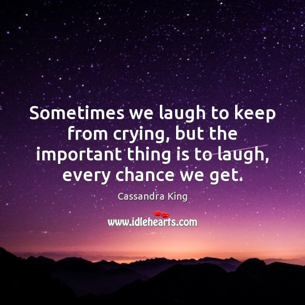 Sometimes we laugh to keep from crying, but the important thing is Image