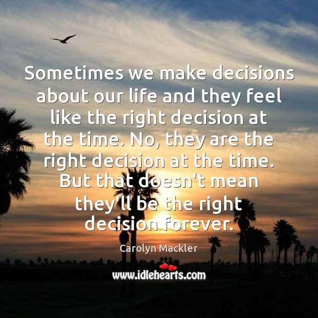 Sometimes we make decisions about our life and they feel like the Image