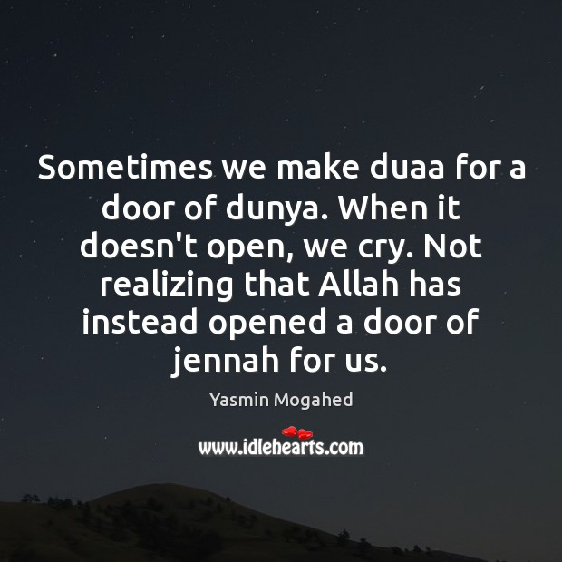Sometimes we make duaa for a door of dunya. When it doesn't Yasmin Mogahed Picture Quote