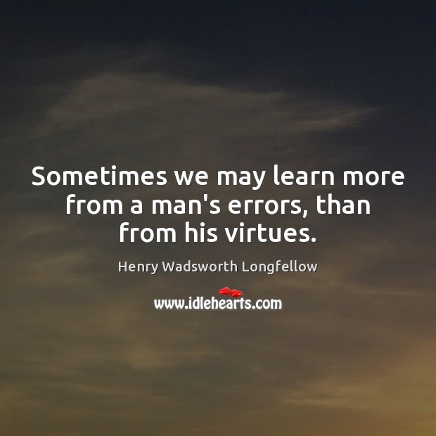 Image, Sometimes we may learn more from a man's errors, than from his virtues.