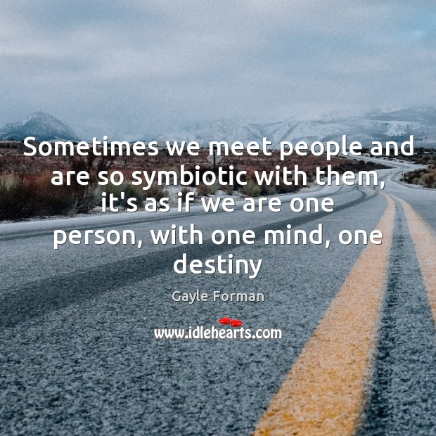 Sometimes we meet people and are so symbiotic with them, it's as Image