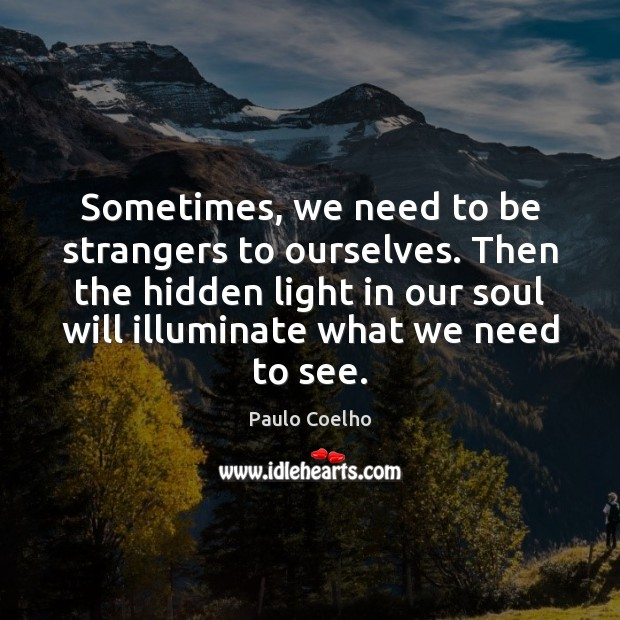 Sometimes, we need to be strangers to ourselves. Then the hidden light Image