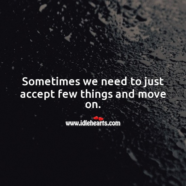 Sometimes we need to just accept few things and move on. Accept Quotes Image