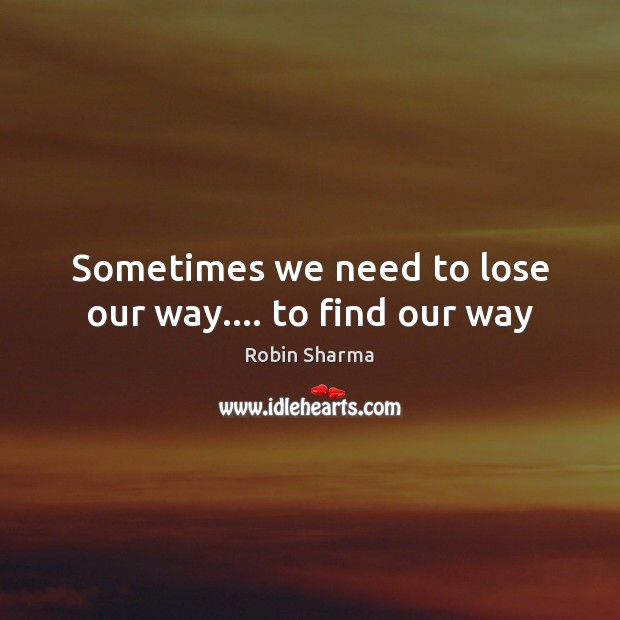 Sometimes we need to lose our way…. to find our way Image