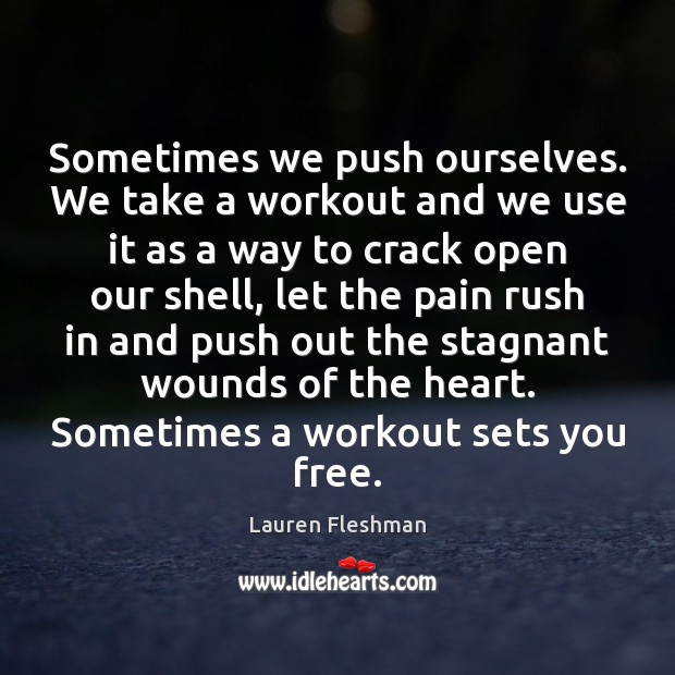 Sometimes we push ourselves. We take a workout and we use it Image