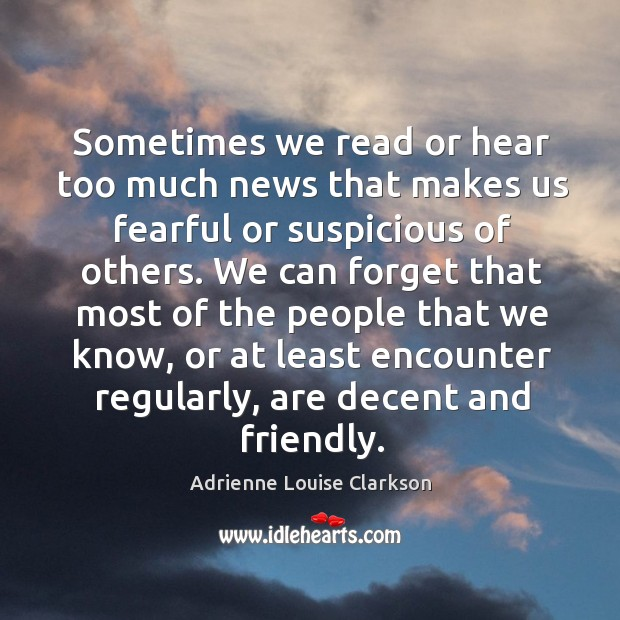 Sometimes we read or hear too much news that makes us fearful or suspicious of others. Image