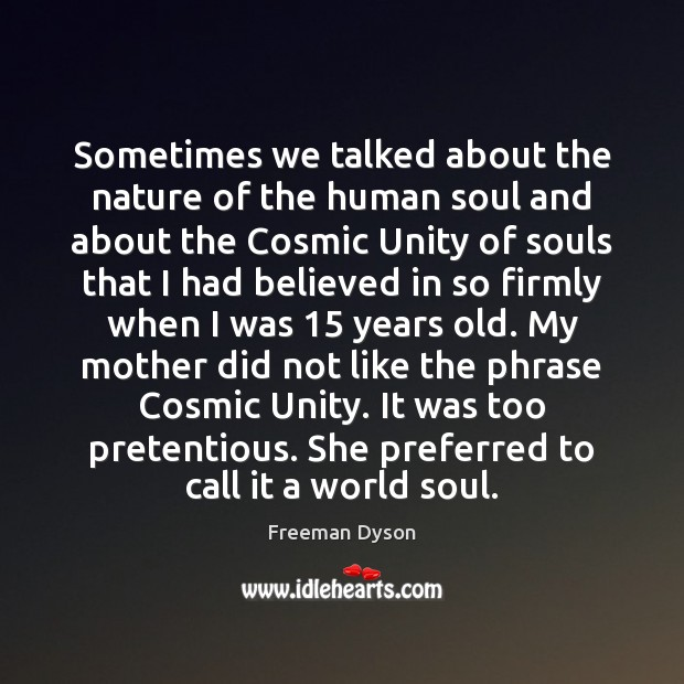 Sometimes we talked about the nature of the human soul and about Freeman Dyson Picture Quote
