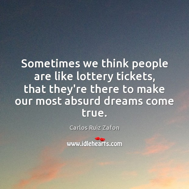 Image, Sometimes we think people are like lottery tickets, that they're there to
