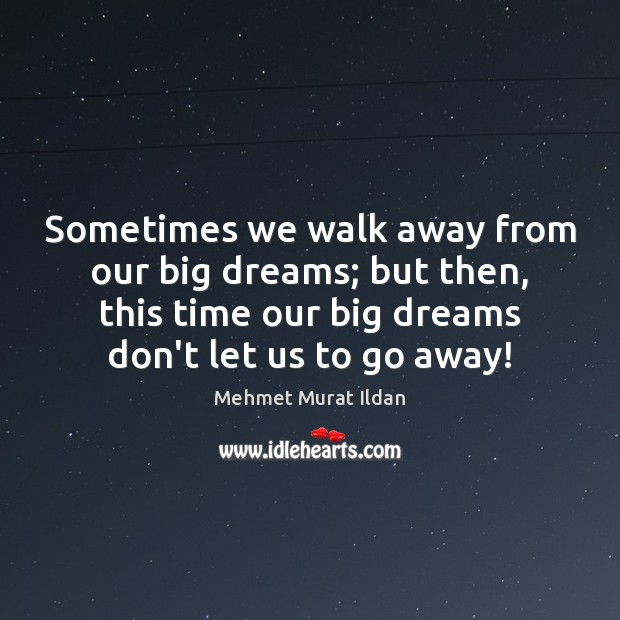 Image, Sometimes we walk away from our big dreams; but then, this time
