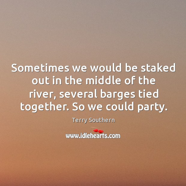 Sometimes we would be staked out in the middle of the river, several barges tied together. Image