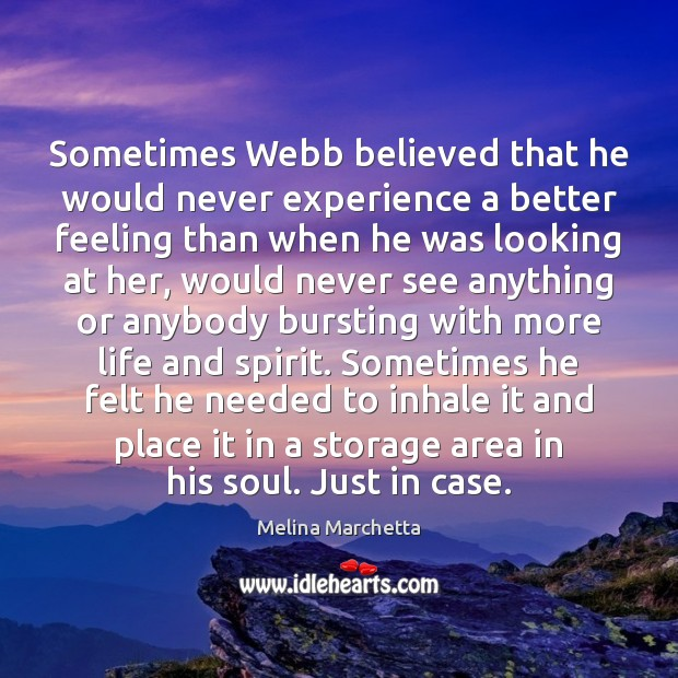 Sometimes Webb believed that he would never experience a better feeling than Melina Marchetta Picture Quote