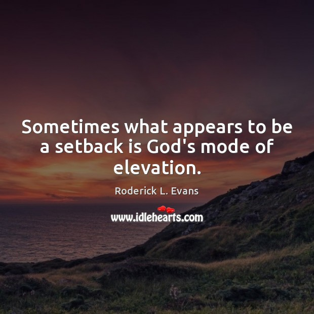 Sometimes what appears to be a setback is God's mode of elevation. Image