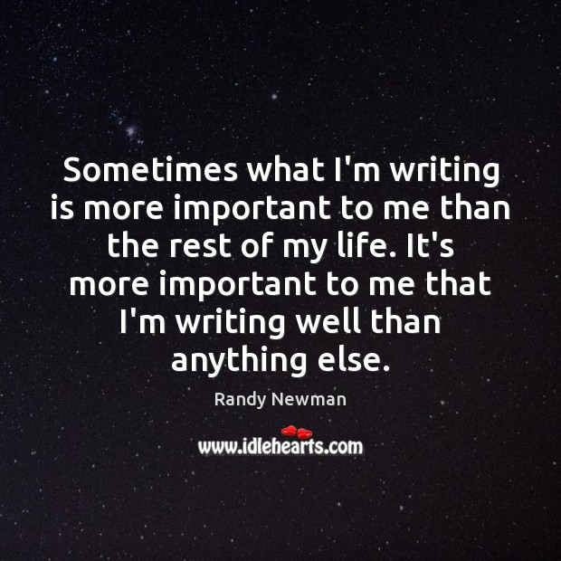Sometimes what I'm writing is more important to me than the rest Writing Quotes Image