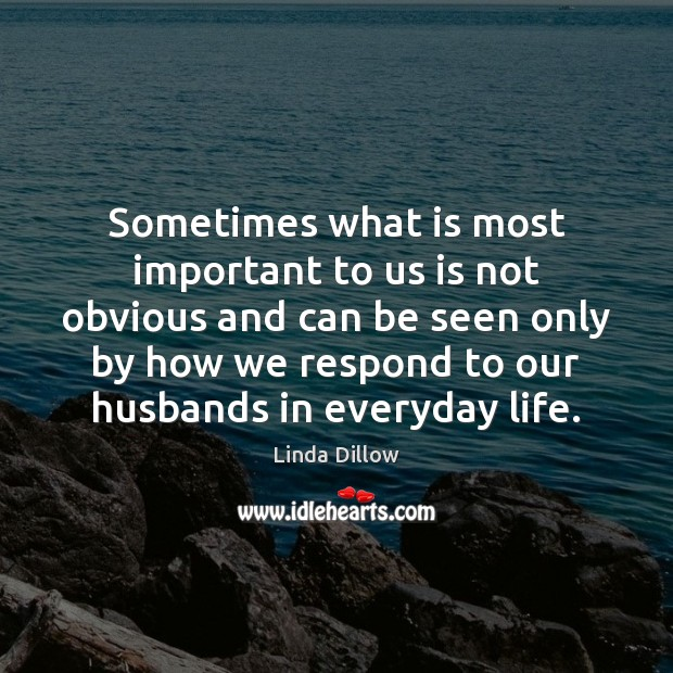Sometimes what is most important to us is not obvious and can Linda Dillow Picture Quote