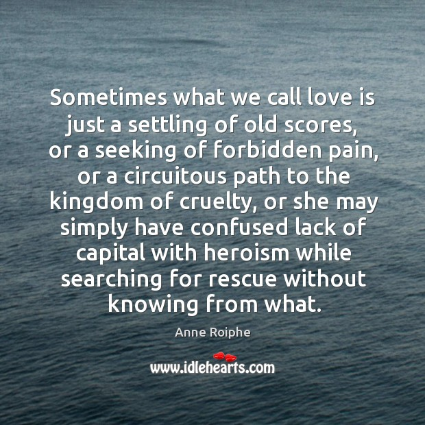 Image, Sometimes what we call love is just a settling of old scores,