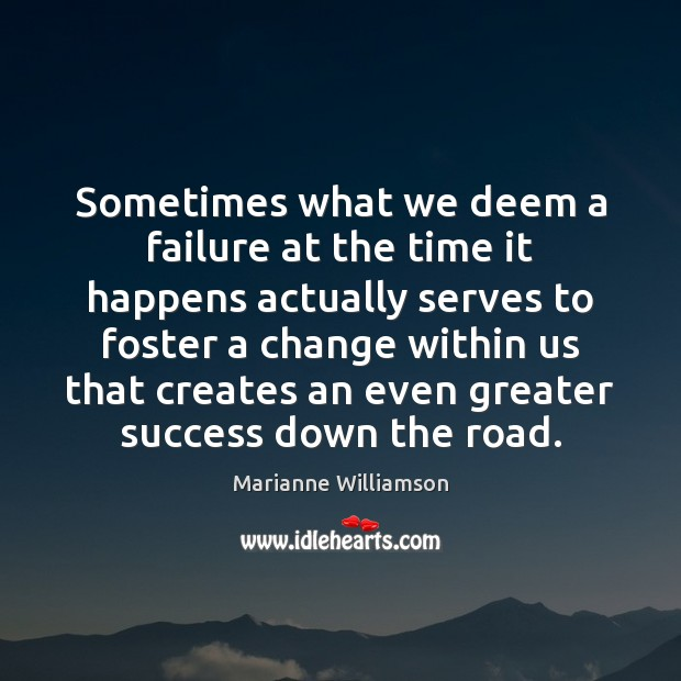 Sometimes what we deem a failure at the time it happens actually Image