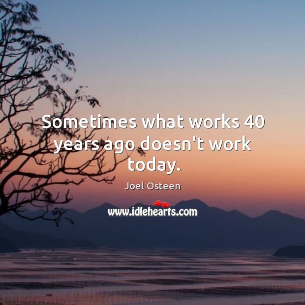 Image, Sometimes what works 40 years ago doesn't work today.