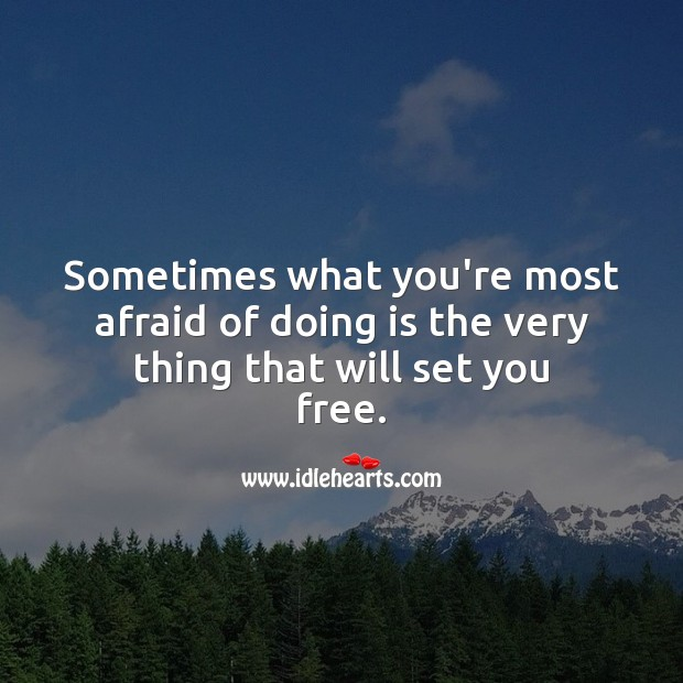 Sometimes what you're most afraid of doing is the very thing that will set you free. Falling in Love Quotes Image