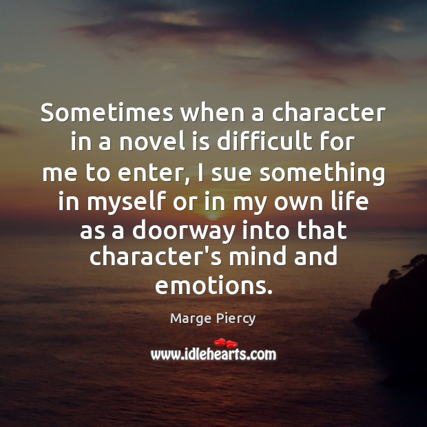 Sometimes when a character in a novel is difficult for me to Marge Piercy Picture Quote