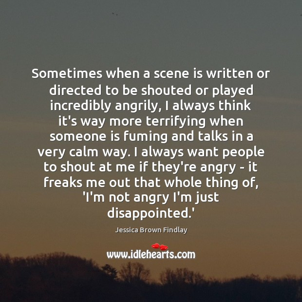 Sometimes when a scene is written or directed to be shouted or Jessica Brown Findlay Picture Quote