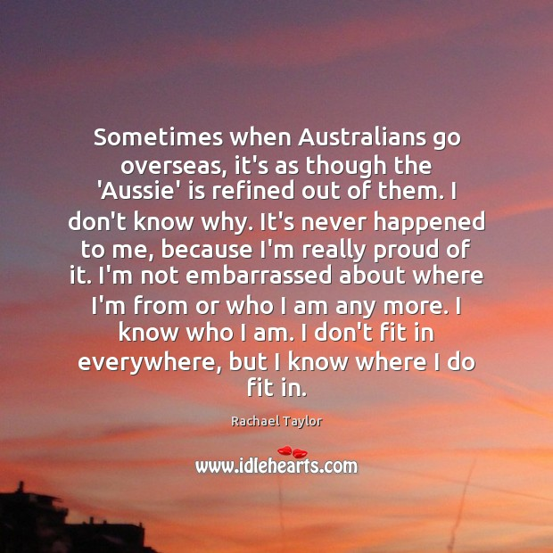 Image, Sometimes when Australians go overseas, it's as though the 'Aussie' is refined
