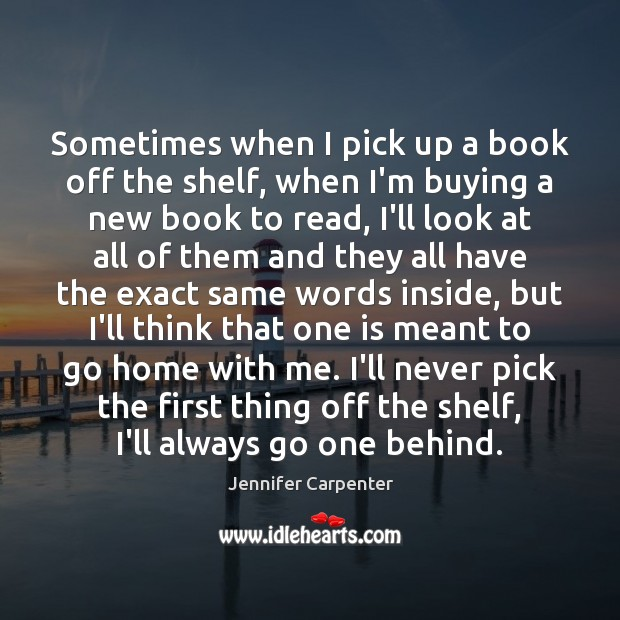 Sometimes when I pick up a book off the shelf, when I'm Image