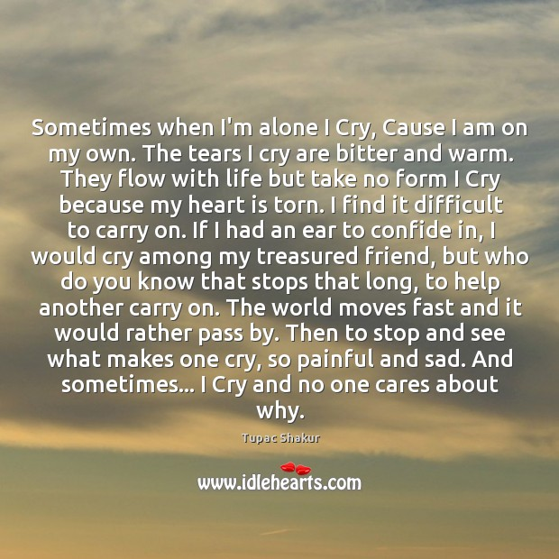 Sometimes when I'm alone I Cry, Cause I am on my own. Image