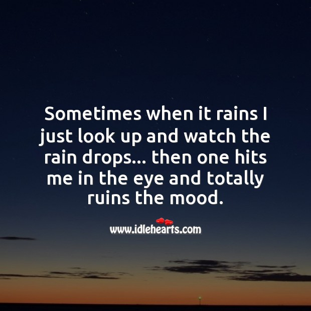 Sometimes when it rains I just look up and watch the rain drops Sad Quotes Image