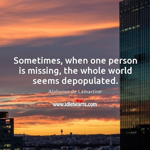 Sometimes, when one person is missing, the whole world seems depopulated. Image