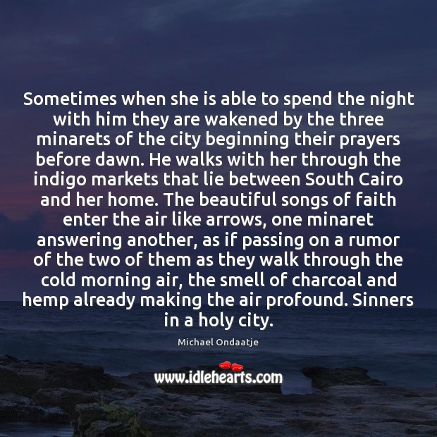 Sometimes when she is able to spend the night with him they Michael Ondaatje Picture Quote