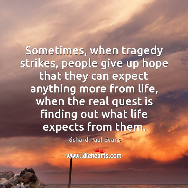 Image, Sometimes, when tragedy strikes, people give up hope that they can expect