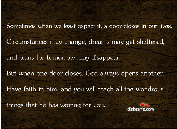 Sometimes When We Least Expect It A Door Closes In Our Lives