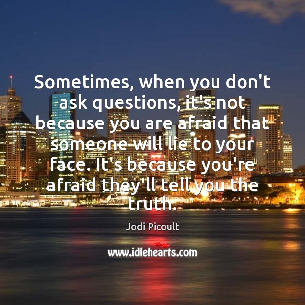 Sometimes, when you don't ask questions, it's not because you are afraid Image