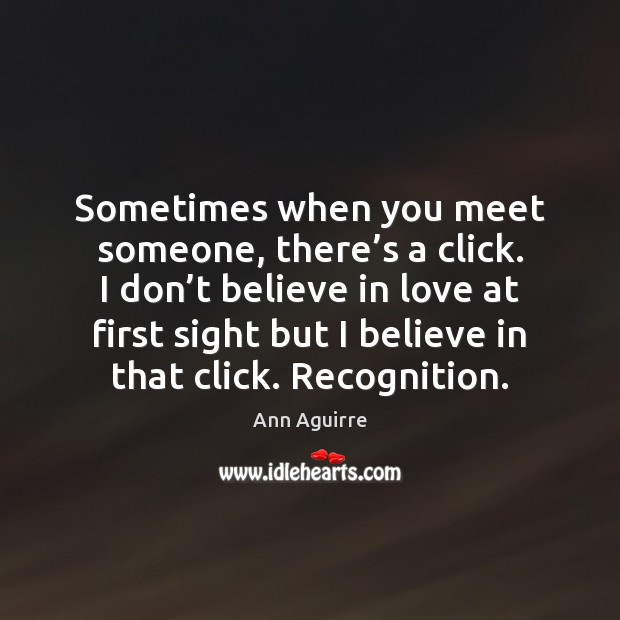 Ann Aguirre Picture Quote: Sometimes When You Meet Someone