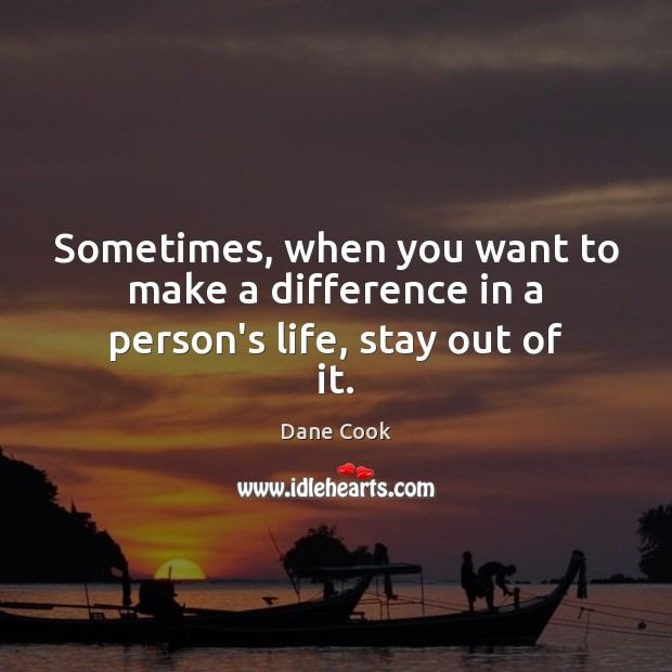 Sometimes, when you want to make a difference in a person's life, stay out of it. Image