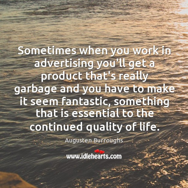 Sometimes when you work in advertising you'll get a product that's really Augusten Burroughs Picture Quote