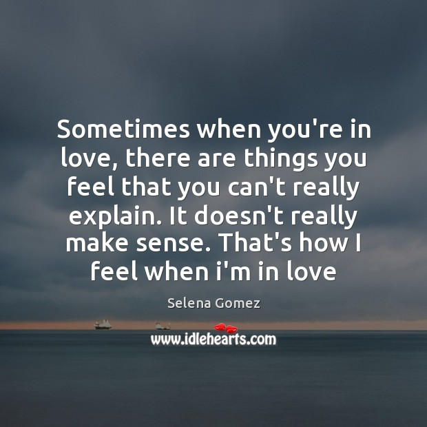 Sometimes when you're in love, there are things you feel that you Selena Gomez Picture Quote
