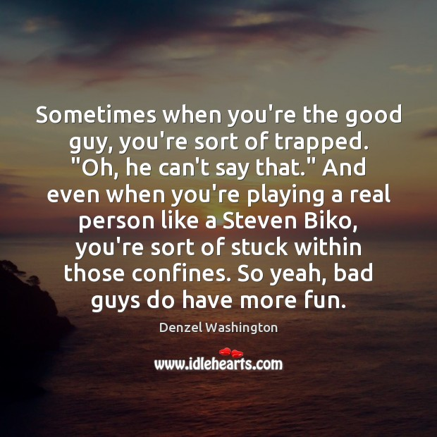 """Sometimes when you're the good guy, you're sort of trapped. """"Oh, he Image"""