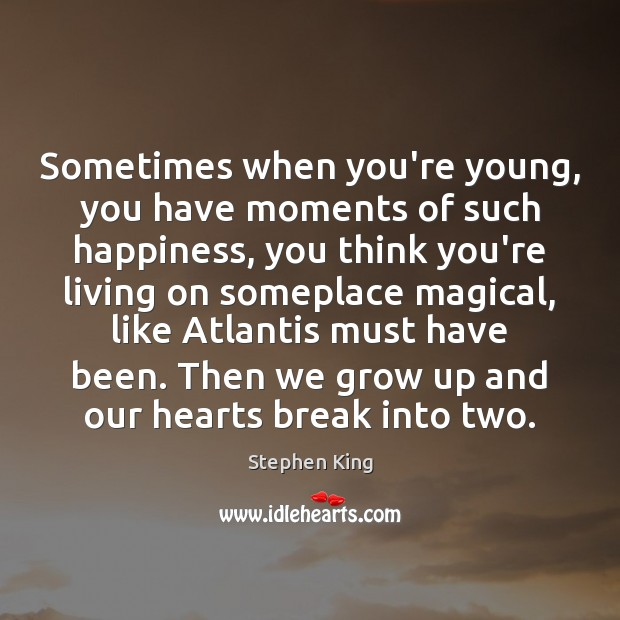 Sometimes when you're young, you have moments of such happiness, you think Stephen King Picture Quote
