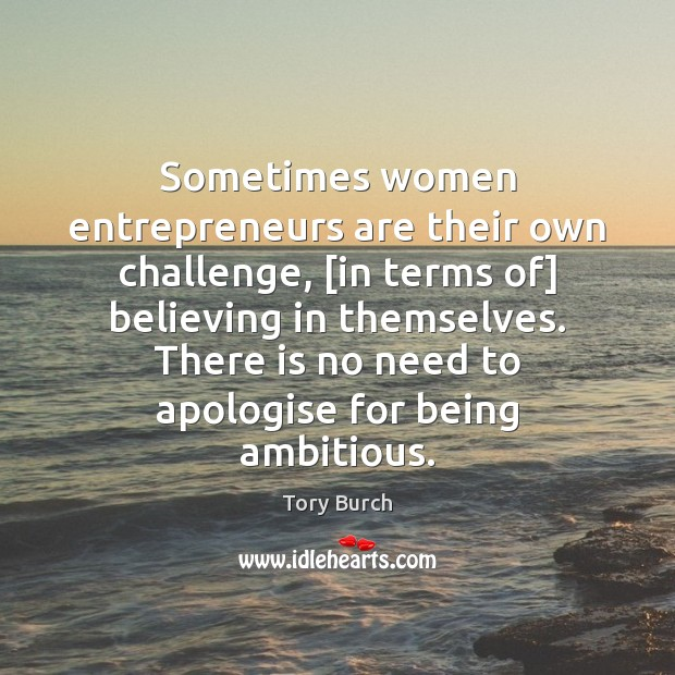 Sometimes women entrepreneurs are their own challenge, [in terms of] believing in Entrepreneurship Quotes Image