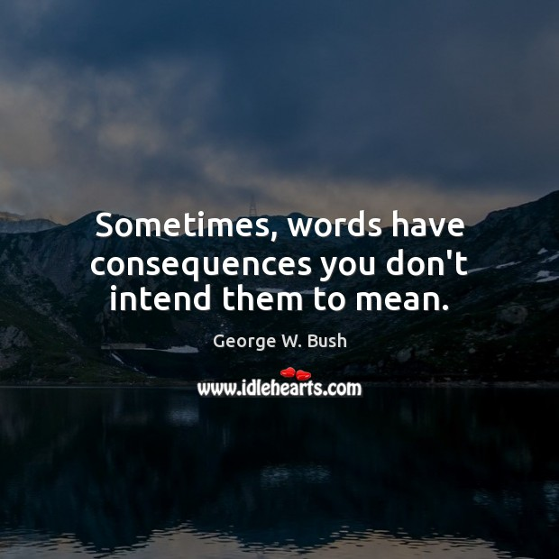 Sometimes, words have consequences you don't intend them to mean. Image